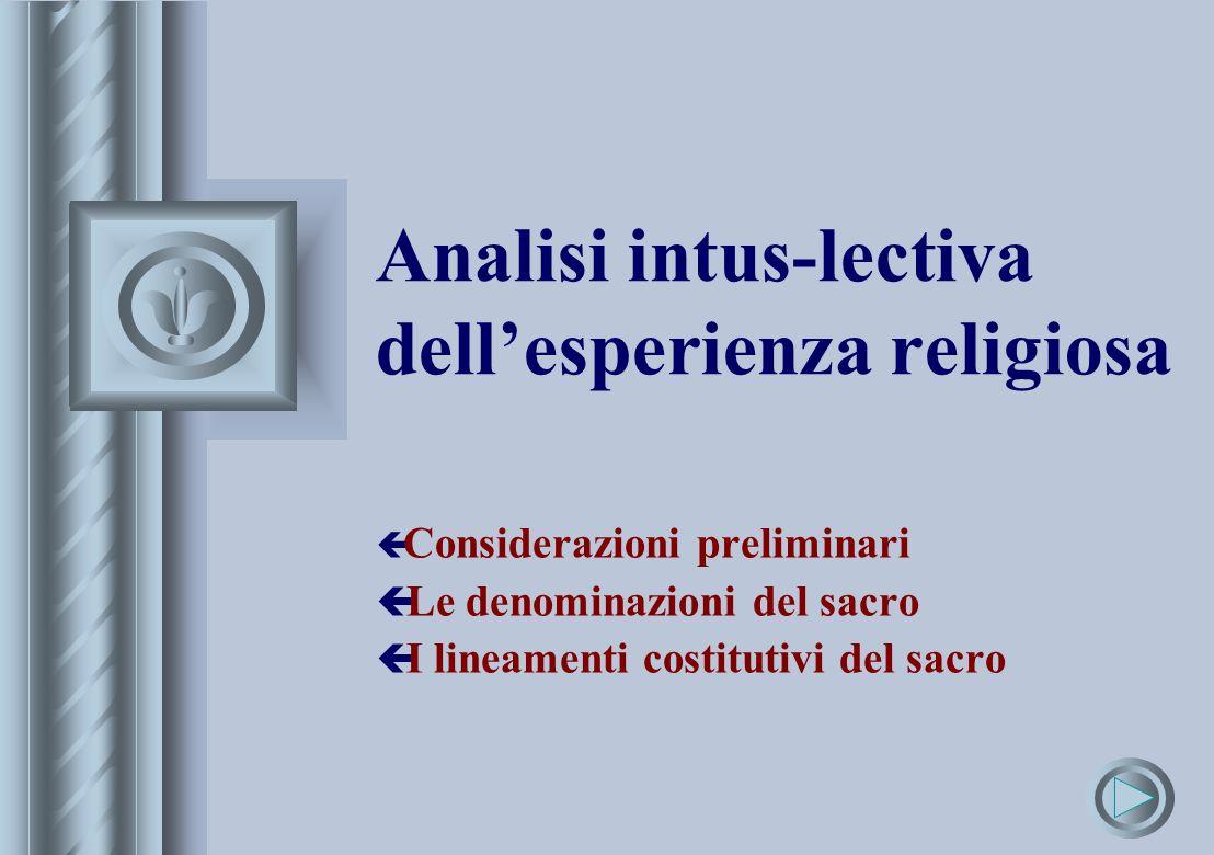 Analisi intus-lectiva dellesperienza religiosa ç Considerazioni preliminari ç Le denominazioni del sacro ç I lineamenti costitutivi del sacro