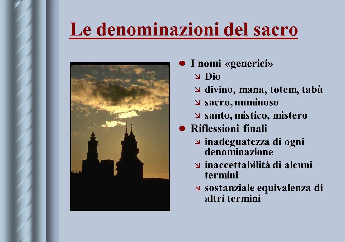Le denominazioni del sacro I nomi «generici» æ Dio æ divino, mana, totem, tabù æ sacro, numinoso æ santo, mistico, mistero Riflessioni finali æ inadeg