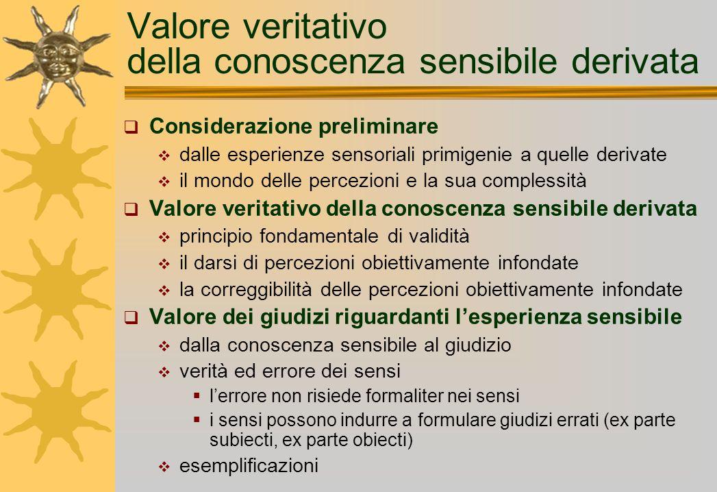 Valore veritativo della conoscenza sensibile derivata Considerazione preliminare dalle esperienze sensoriali primigenie a quelle derivate il mondo del
