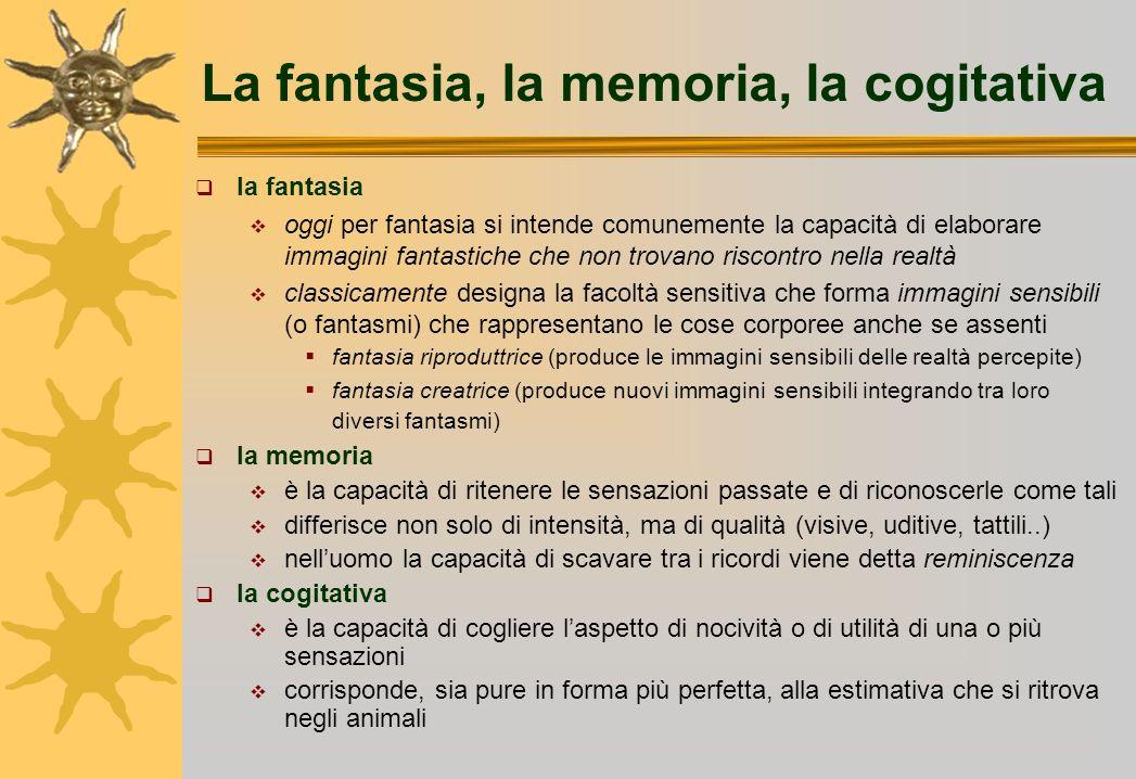 La fantasia, la memoria, la cogitativa la fantasia oggi per fantasia si intende comunemente la capacità di elaborare immagini fantastiche che non trov