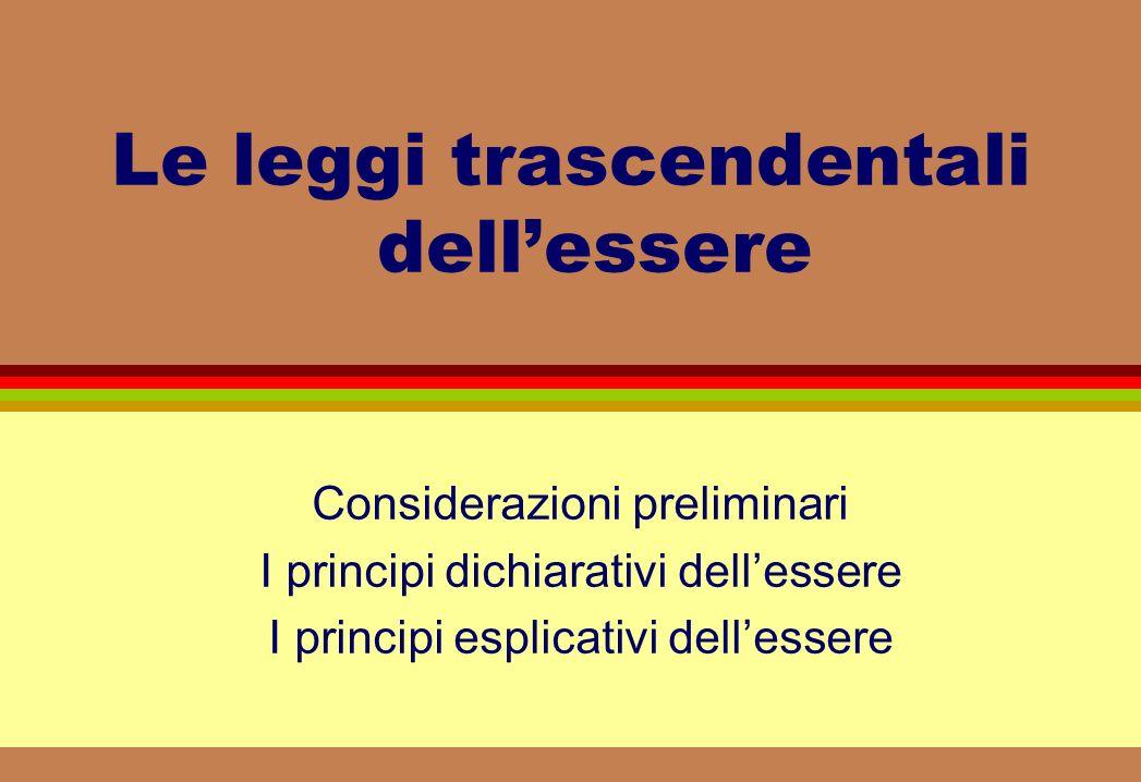 Le leggi trascendentali dellessere Considerazioni preliminari I principi dichiarativi dellessere I principi esplicativi dellessere