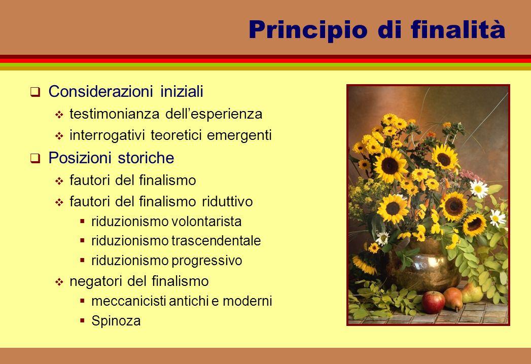 Principio di finalità Considerazioni iniziali testimonianza dellesperienza interrogativi teoretici emergenti Posizioni storiche fautori del finalismo