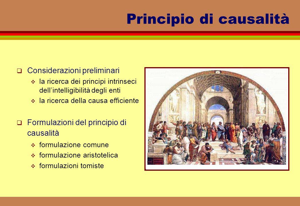 Principio di causalità Considerazioni preliminari la ricerca dei principi intrinseci dellintelligibilità degli enti la ricerca della causa efficiente