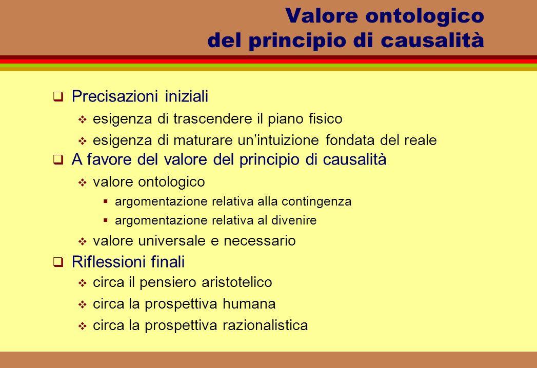 Valore ontologico del principio di causalità Precisazioni iniziali esigenza di trascendere il piano fisico esigenza di maturare unintuizione fondata d