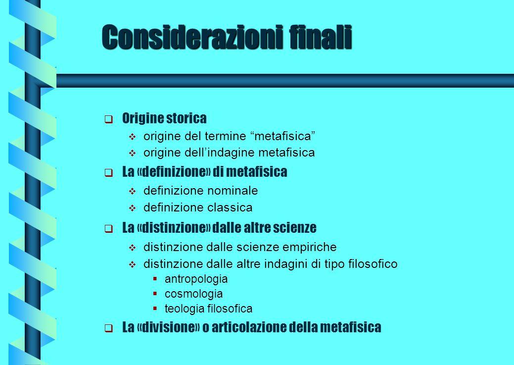 Considerazioni finali Origine storica origine del termine metafisica origine dellindagine metafisica La «definizione» di metafisica definizione nomina