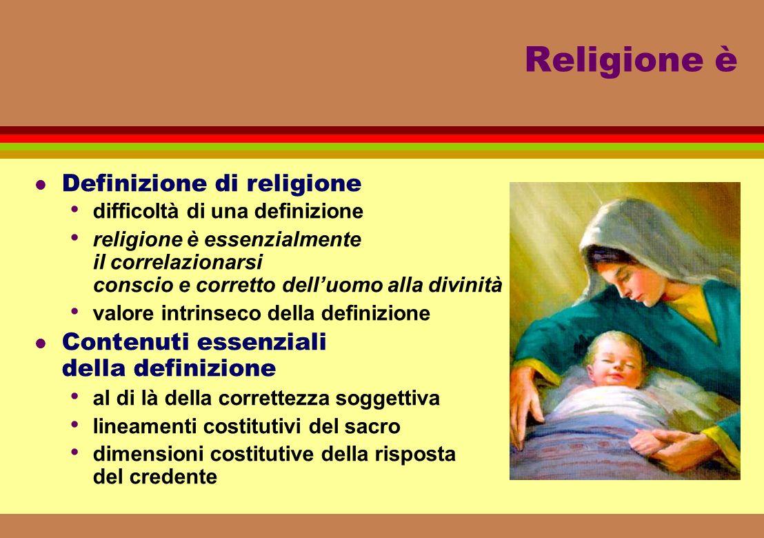 Religione è l Definizione di religione difficoltà di una definizione religione è essenzialmente il correlazionarsi conscio e corretto delluomo alla divinità valore intrinseco della definizione l Contenuti essenziali della definizione al di là della correttezza soggettiva lineamenti costitutivi del sacro dimensioni costitutive della risposta del credente
