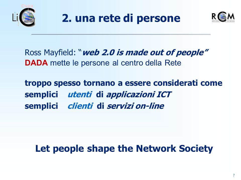 7 Ross Mayfield: web 2.0 is made out of people DADA mette le persone al centro della Rete troppo spesso tornano a essere considerati come semplici utenti di applicazioni ICT semplici clienti di servizi on-line 2.