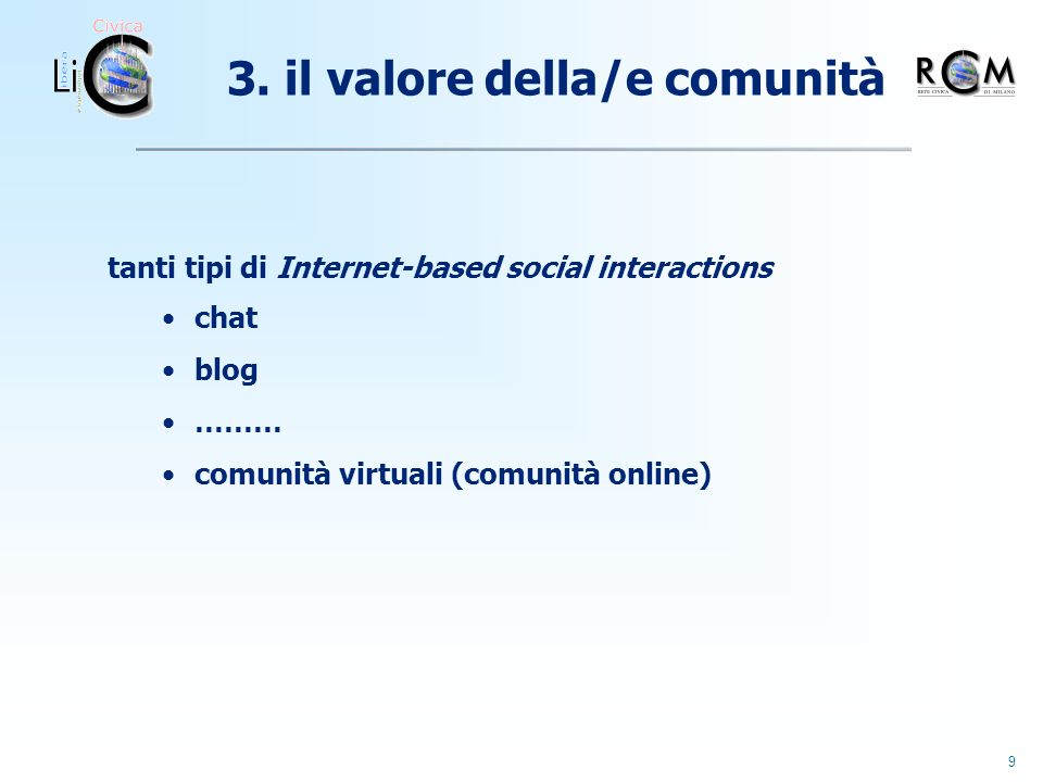 10 Jenny Preece: superficially, the term online community isnt hard to understand, yet it is slippery to define Online Communities: Designing Usability, Supporting Sociability, 2000 comunità online: cosa sono ?