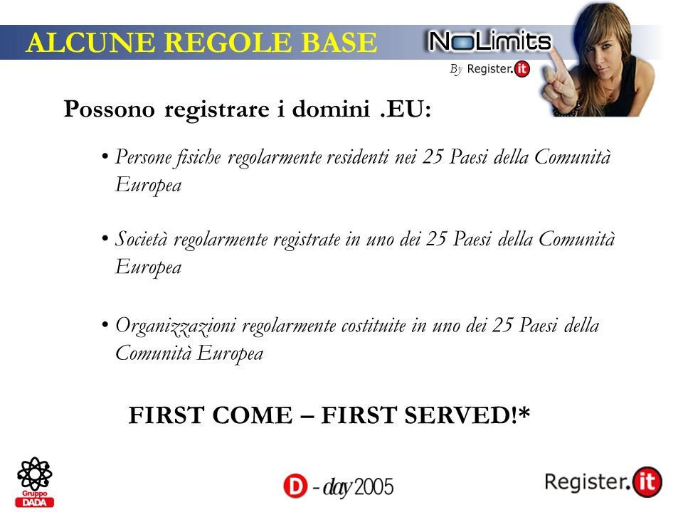 By ALCUNE REGOLE BASE Possono registrare i domini.EU: Persone fisiche regolarmente residenti nei 25 Paesi della Comunità Europea Società regolarmente