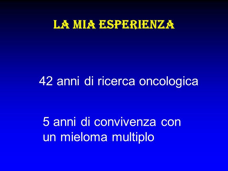 La mia esperienza 42 anni di ricerca oncologica 5 anni di convivenza con un mieloma multiplo