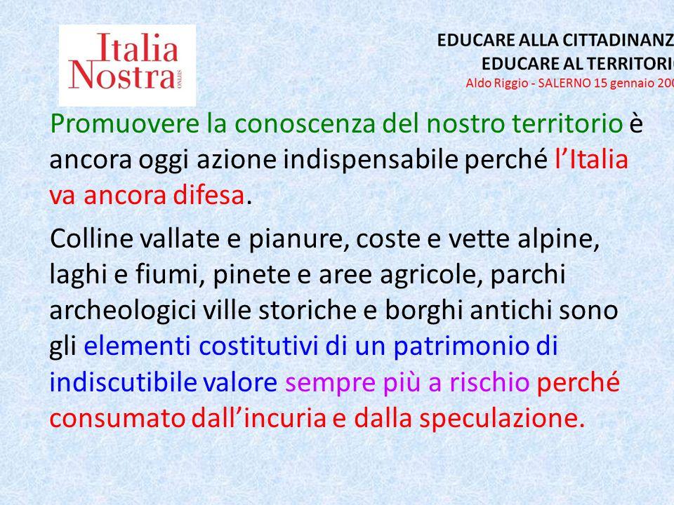 Promuovere la conoscenza del nostro territorio è ancora oggi azione indispensabile perché lItalia va ancora difesa. Colline vallate e pianure, coste e