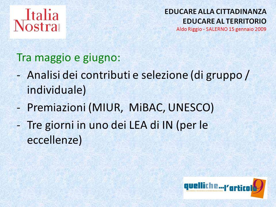 Tra maggio e giugno: -Analisi dei contributi e selezione (di gruppo / individuale) -Premiazioni (MIUR, MiBAC, UNESCO) -Tre giorni in uno dei LEA di IN