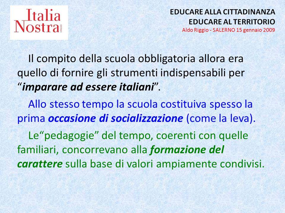 Il compito della scuola obbligatoria allora era quello di fornire gli strumenti indispensabili perimparare ad essere italiani. Allo stesso tempo la sc