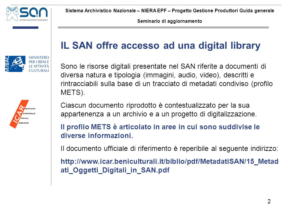 2 Sistema Archivistico Nazionale – NIERA EPF – Progetto Gestione Produttori Guida generale Seminario di aggiornamento IL SAN offre accesso ad una digi