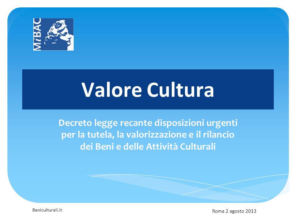 Beniculturali.it Valore Cultura Decreto legge recante disposizioni urgenti per la tutela, la valorizzazione e il rilancio dei Beni e delle Attività Culturali Roma 2 agosto 2013