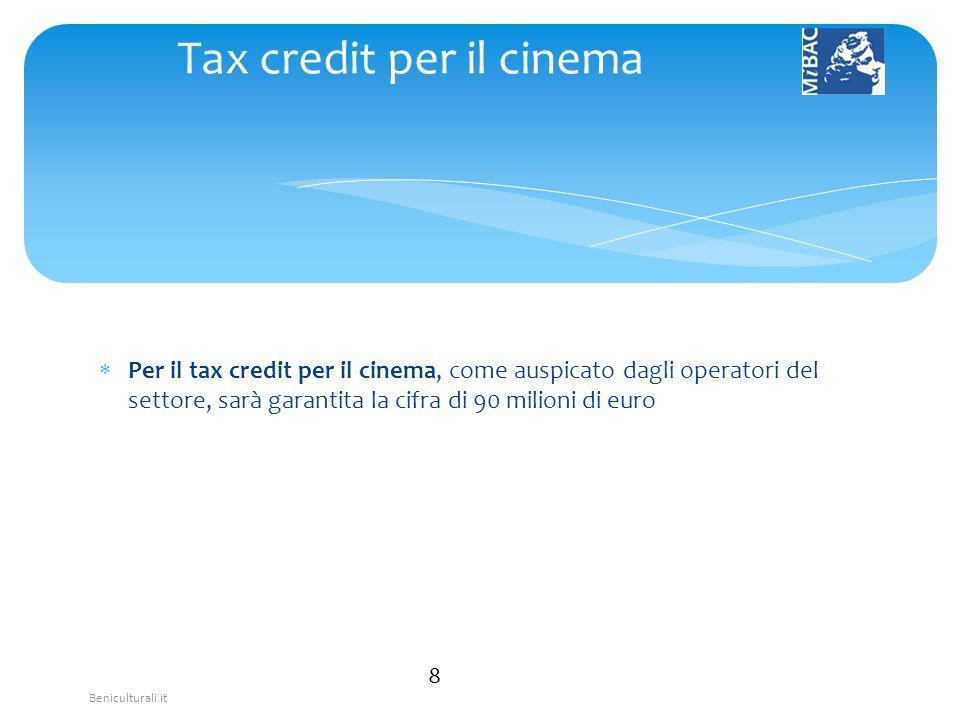 Beniculturali.it Per il tax credit per il cinema, come auspicato dagli operatori del settore, sarà garantita la cifra di 90 milioni di euro 8 Tax cred