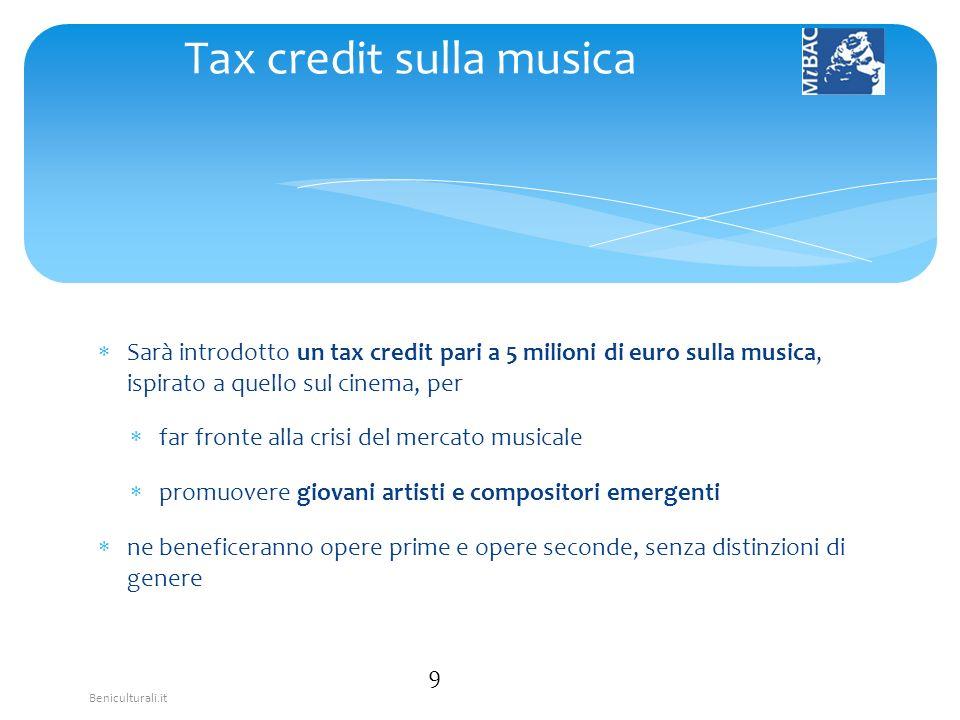 Beniculturali.it Sarà introdotto un tax credit pari a 5 milioni di euro sulla musica, ispirato a quello sul cinema, per far fronte alla crisi del merc