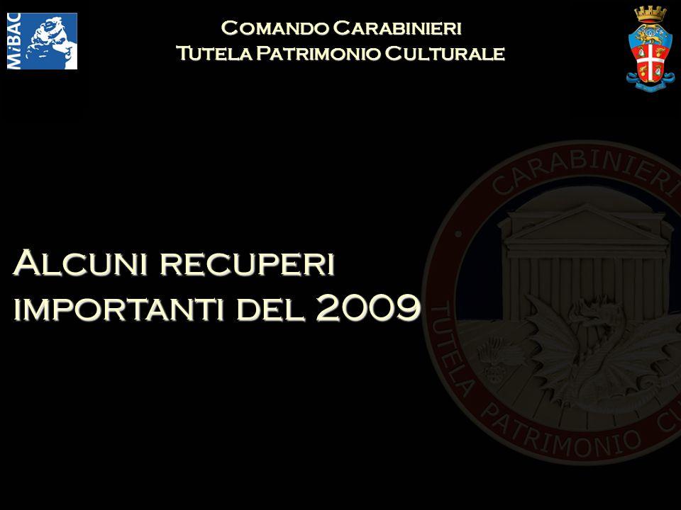 Comando Carabinieri Tutela Patrimonio Culturale Alcuni recuperi importanti del 2009