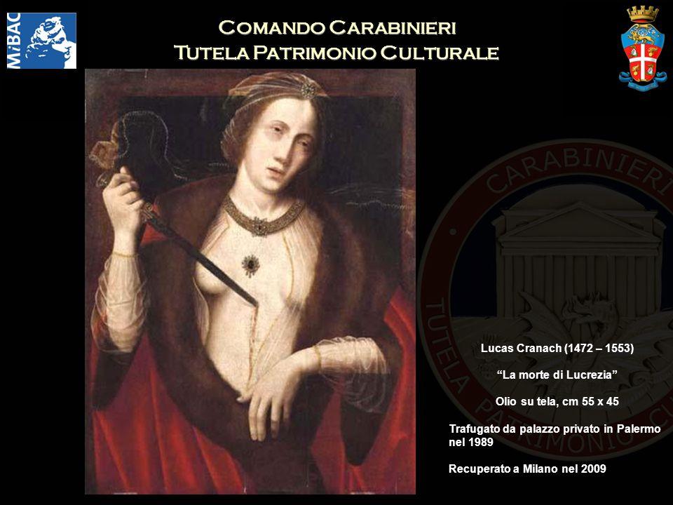 Comando Carabinieri Tutela Patrimonio Culturale Lucas Cranach (1472 – 1553) La morte di Lucrezia Olio su tela, cm 55 x 45 Trafugato da palazzo privato
