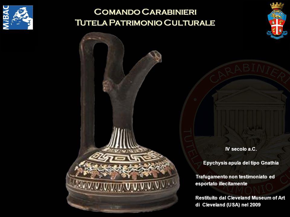Comando Carabinieri Tutela Patrimonio Culturale IV secolo a.C. Epychysis apula del tipo Gnathia Trafugamento non testimoniato ed esportato illecitamen