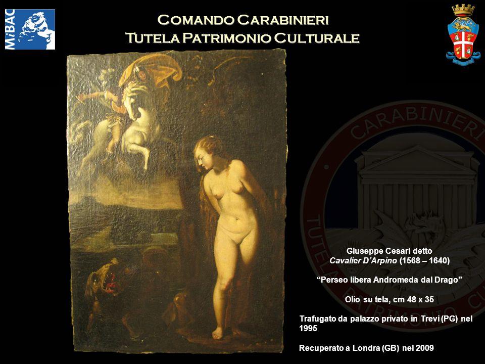 Comando Carabinieri Tutela Patrimonio Culturale Giuseppe Cesari detto Cavalier DArpino (1568 – 1640) Perseo libera Andromeda dal Drago Olio su tela, c