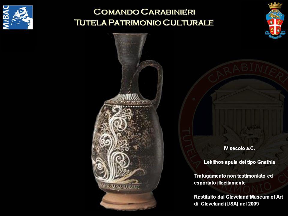 Comando Carabinieri Tutela Patrimonio Culturale IV secolo a.C. Lekithos apula del tipo Gnathia Trafugamento non testimoniato ed esportato illecitament