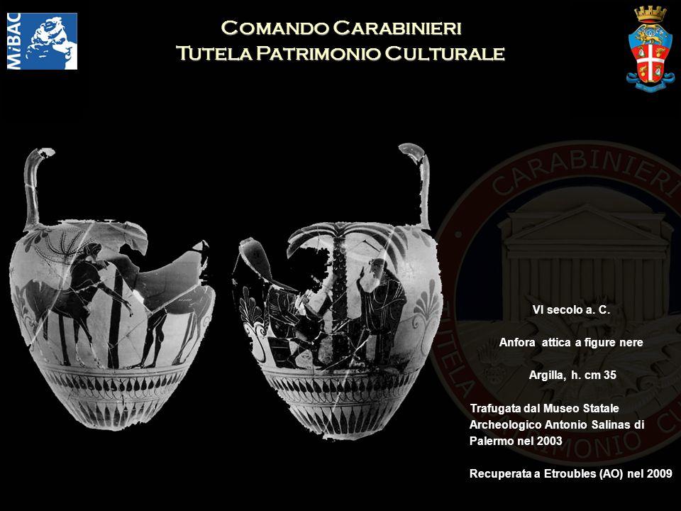 Comando Carabinieri Tutela Patrimonio Culturale VI secolo a. C. Anfora attica a figure nere Argilla, h. cm 35 Trafugata dal Museo Statale Archeologico