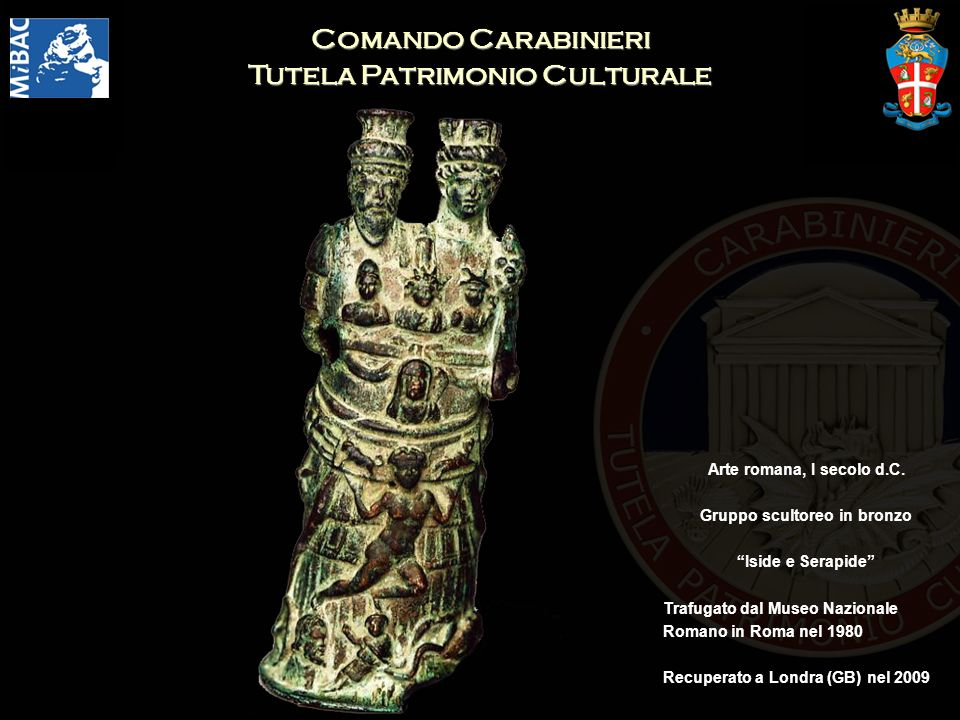 Comando Carabinieri Tutela Patrimonio Culturale Arte romana, I secolo d.C. Gruppo scultoreo in bronzo Iside e Serapide Trafugato dal Museo Nazionale R