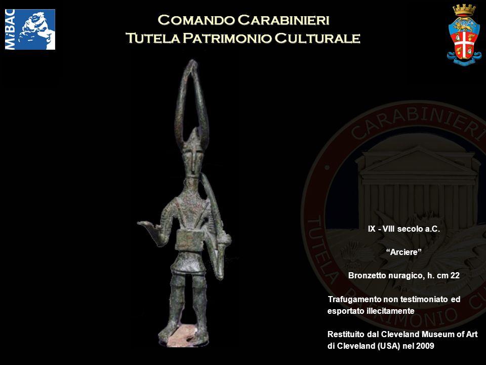Comando Carabinieri Tutela Patrimonio Culturale IX - VIII secolo a.C. Arciere Bronzetto nuragico, h. cm 22 Trafugamento non testimoniato ed esportato