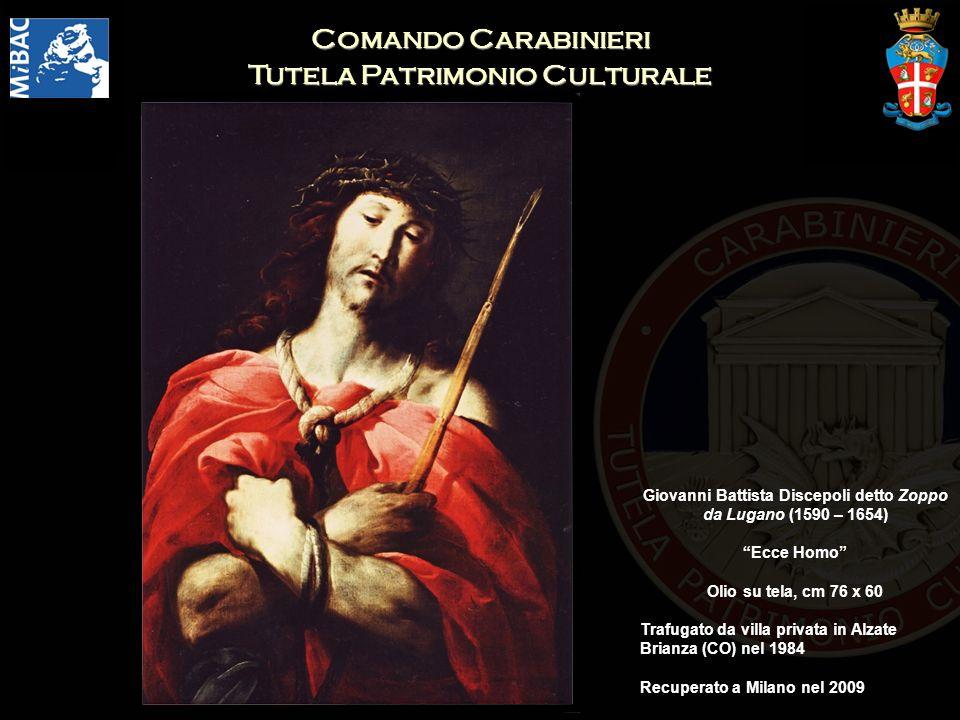 Comando Carabinieri Tutela Patrimonio Culturale Giovanni Battista Discepoli detto Zoppo da Lugano (1590 – 1654) Ecce Homo Olio su tela, cm 76 x 60 Tra