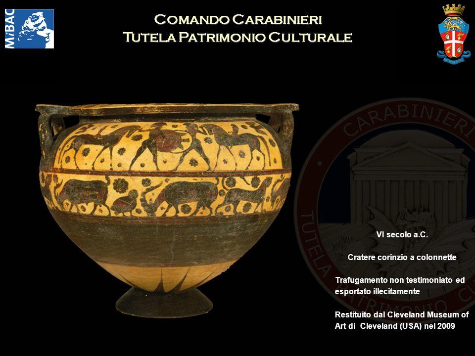 Comando Carabinieri Tutela Patrimonio Culturale VI secolo a.C. Cratere corinzio a colonnette Trafugamento non testimoniato ed esportato illecitamente