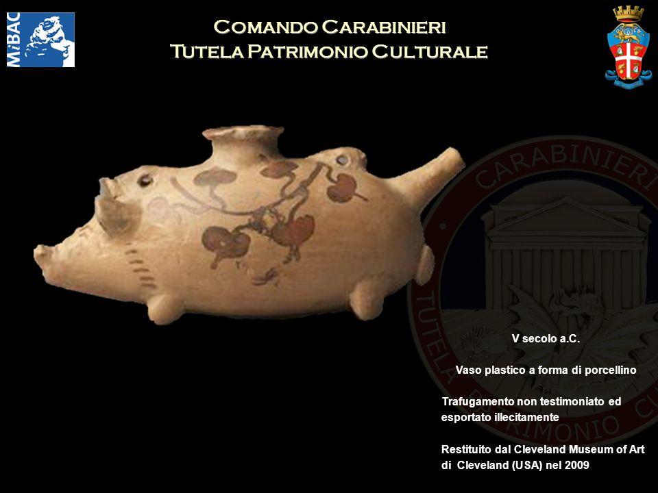 Comando Carabinieri Tutela Patrimonio Culturale V secolo a.C. Vaso plastico a forma di porcellino Trafugamento non testimoniato ed esportato illecitam