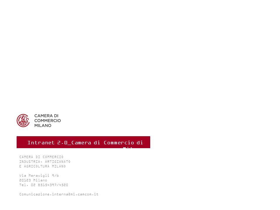 CAMERA DI COMMERCIO INDUSTRIA, ARTIGIANATO E AGRICOLTURA MILANO Via Meravigli 9/b 20123 Milano Tel. 02 85154397/4520 Comunicazione.interna@mi.camcom.i