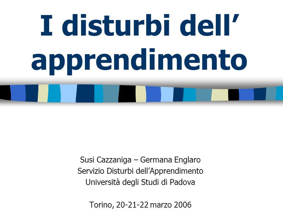 I disturbi dell apprendimento Susi Cazzaniga – Germana Englaro Servizio Disturbi dellApprendimento Università degli Studi di Padova Torino, 20-21-22 m