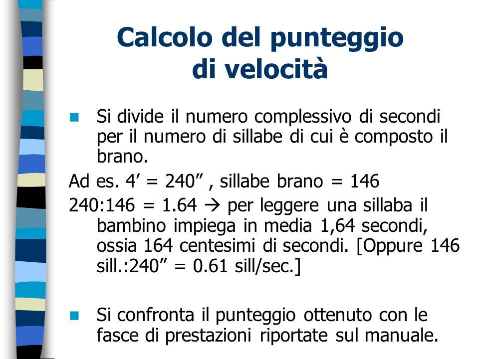 Calcolo del punteggio di velocità Si divide il numero complessivo di secondi per il numero di sillabe di cui è composto il brano. Ad es. 4 = 240, sill