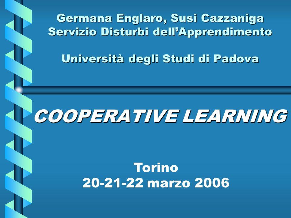 Germana Englaro, Susi Cazzaniga Servizio Disturbi dellApprendimento Università degli Studi di Padova COOPERATIVE LEARNING Torino 20-21-22 marzo 2006