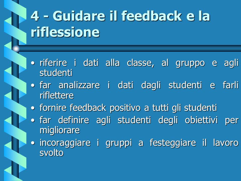4 - Guidare il feedback e la riflessione riferire i dati alla classe, al gruppo e agli studentiriferire i dati alla classe, al gruppo e agli studenti