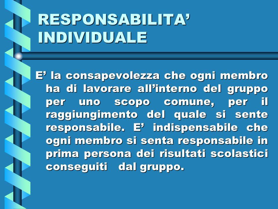 RESPONSABILITA INDIVIDUALE E la consapevolezza che ogni membro ha di lavorare allinterno del gruppo per uno scopo comune, per il raggiungimento del qu