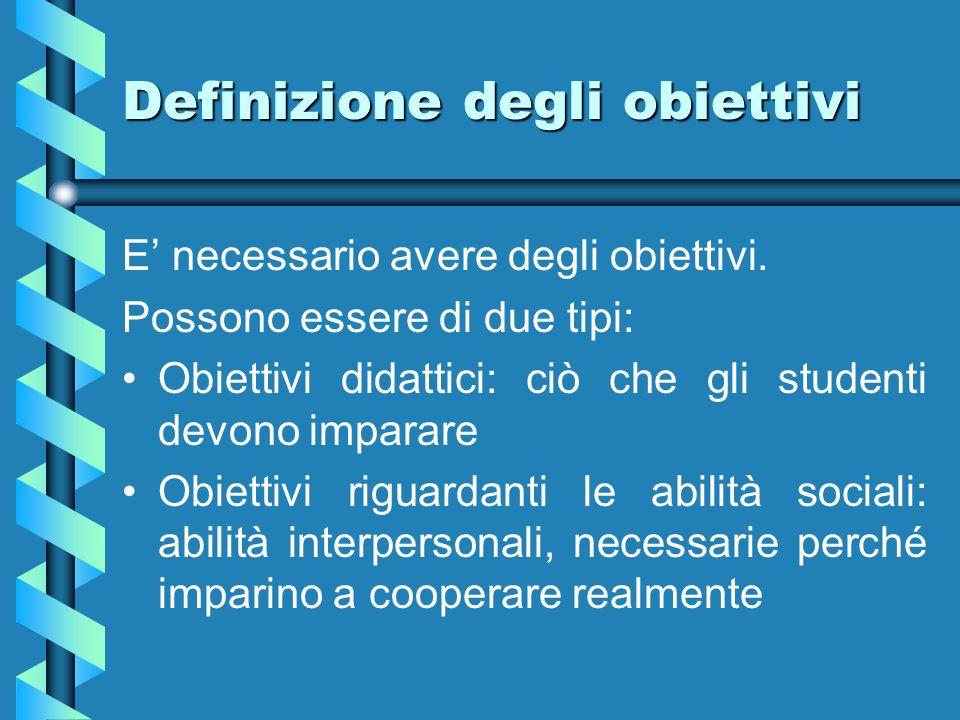 Definizione degli obiettivi E necessario avere degli obiettivi. Possono essere di due tipi: Obiettivi didattici: ciò che gli studenti devono imparare