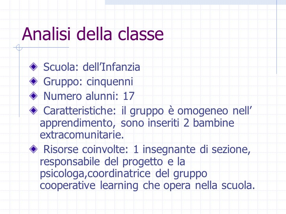 Analisi della classe Scuola: dellInfanzia Gruppo: cinquenni Numero alunni: 17 Caratteristiche: il gruppo è omogeneo nell apprendimento, sono inseriti
