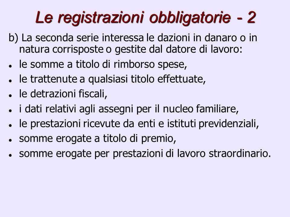 Le registrazioni obbligatorie - 2 b) La seconda serie interessa le dazioni in danaro o in natura corrisposte o gestite dal datore di lavoro: le somme