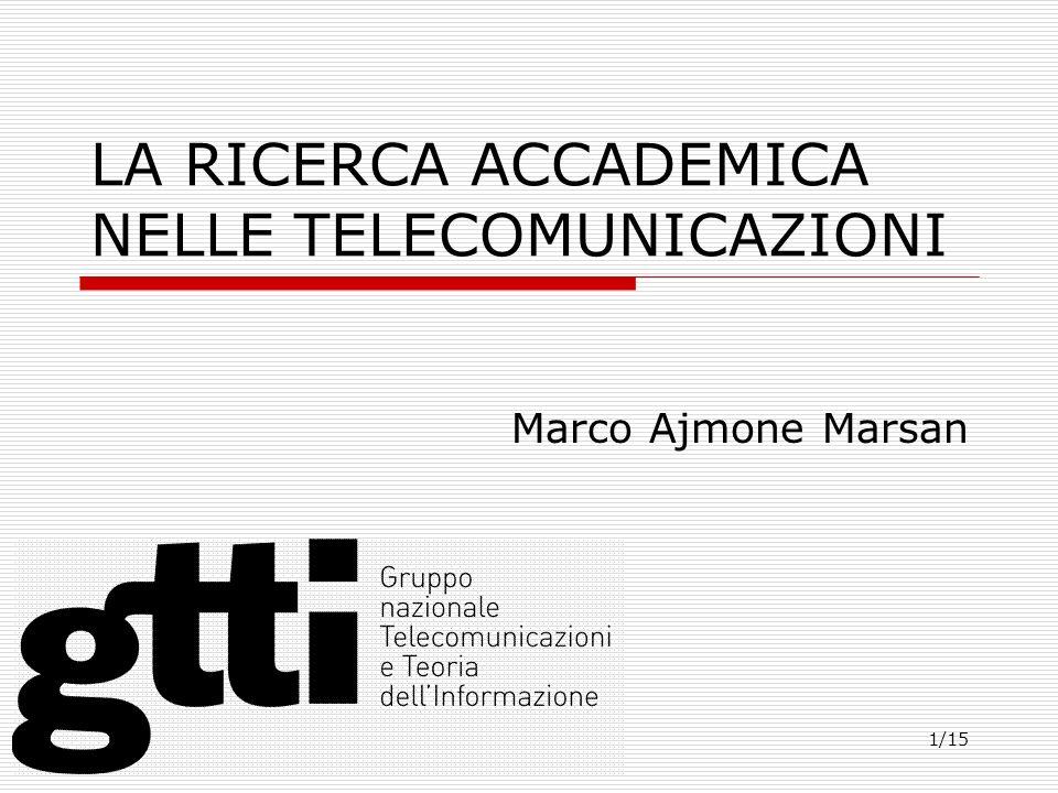 1/15 LA RICERCA ACCADEMICA NELLE TELECOMUNICAZIONI Marco Ajmone Marsan