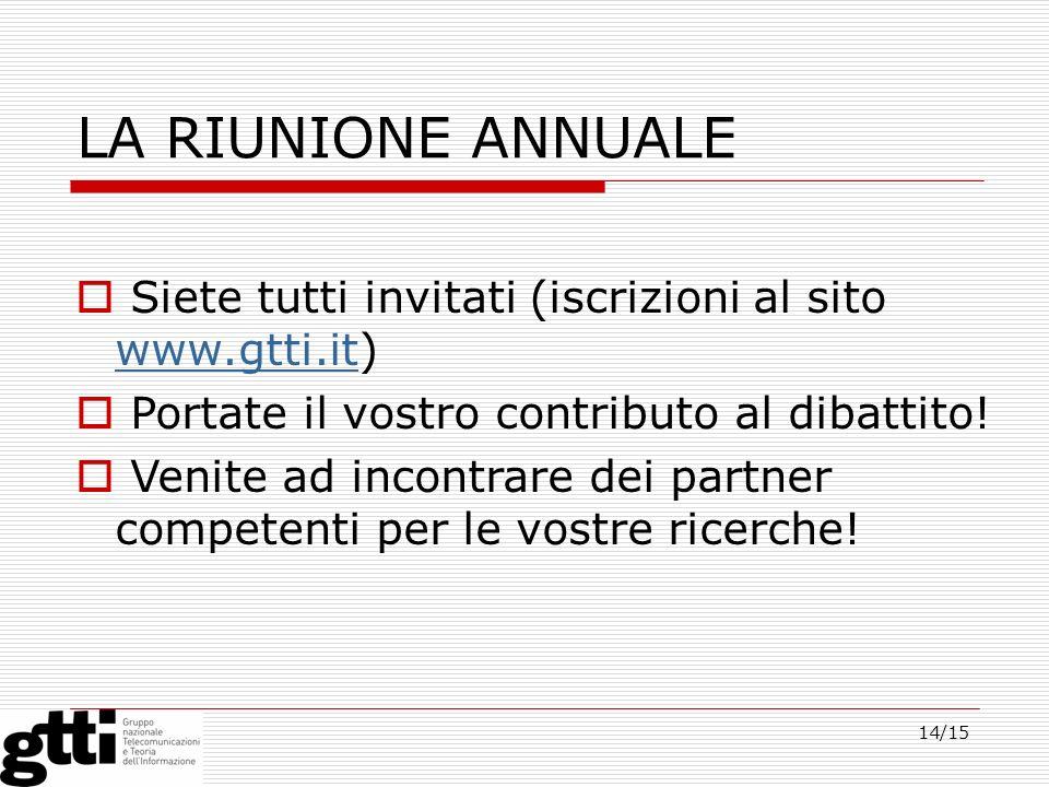 14/15 LA RIUNIONE ANNUALE Siete tutti invitati (iscrizioni al sito www.gtti.it) www.gtti.it Portate il vostro contributo al dibattito! Venite ad incon
