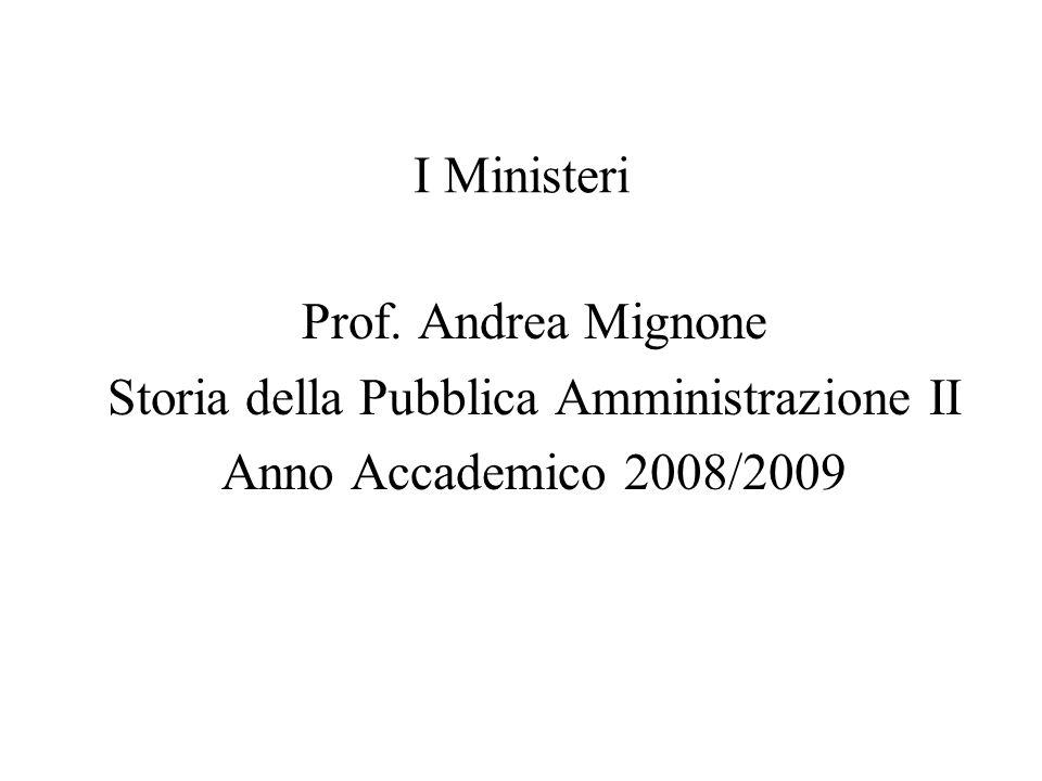 I Ministeri Prof. Andrea Mignone Storia della Pubblica Amministrazione II Anno Accademico 2008/2009