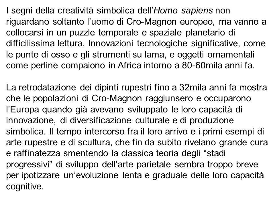 I segni della creatività simbolica dellHomo sapiens non riguardano soltanto luomo di Cro-Magnon europeo, ma vanno a collocarsi in un puzzle temporale
