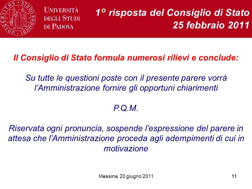Messina, 20 giugno 201111 1° risposta del Consiglio di Stato 25 febbraio 2011 Il Consiglio di Stato formula numerosi rilievi e conclude: Su tutte le questioni poste con il presente parere vorrà lAmministrazione fornire gli opportuni chiarimenti P.Q.M.