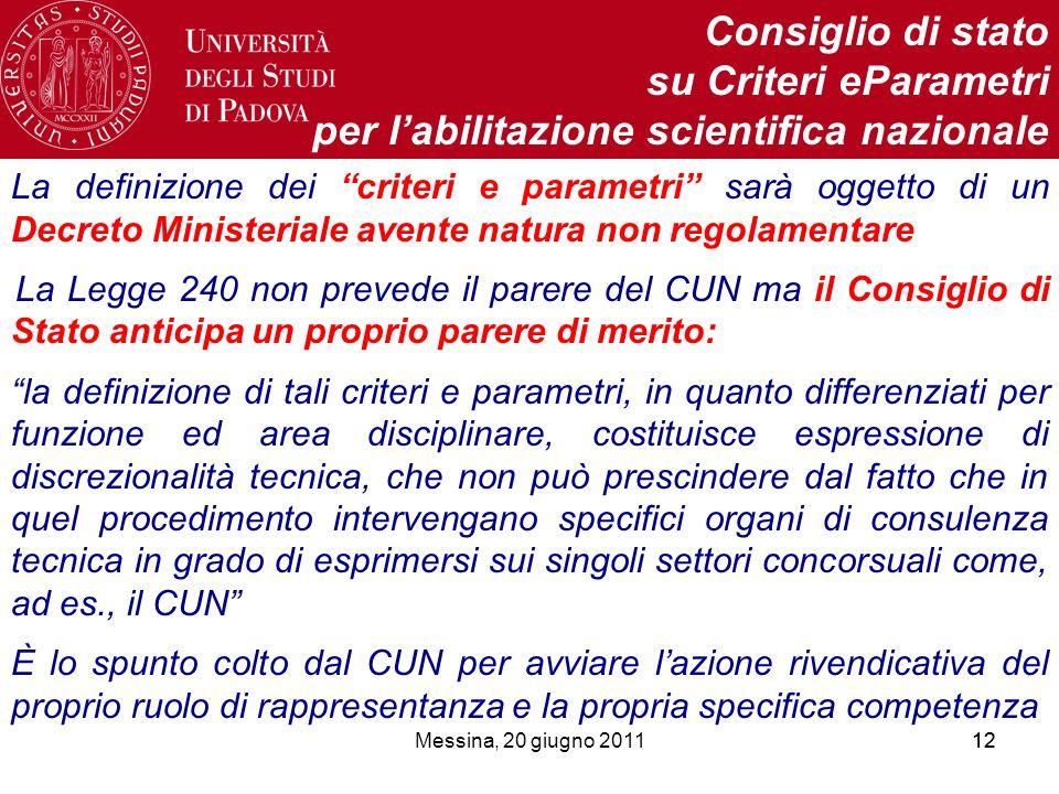 Messina, 20 giugno 201112 Consiglio di stato su Criteri eParametri per labilitazione scientifica nazionale La definizione dei criteri e parametri sarà