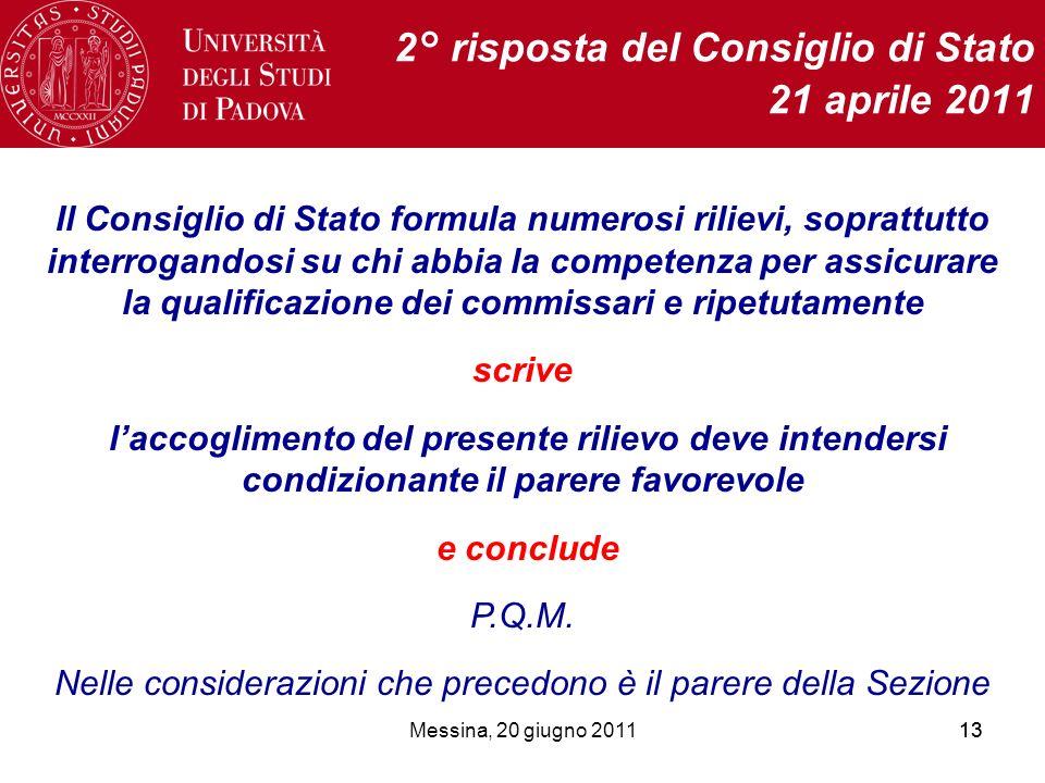 Messina, 20 giugno 201113 2° risposta del Consiglio di Stato 21 aprile 2011 Il Consiglio di Stato formula numerosi rilievi, soprattutto interrogandosi