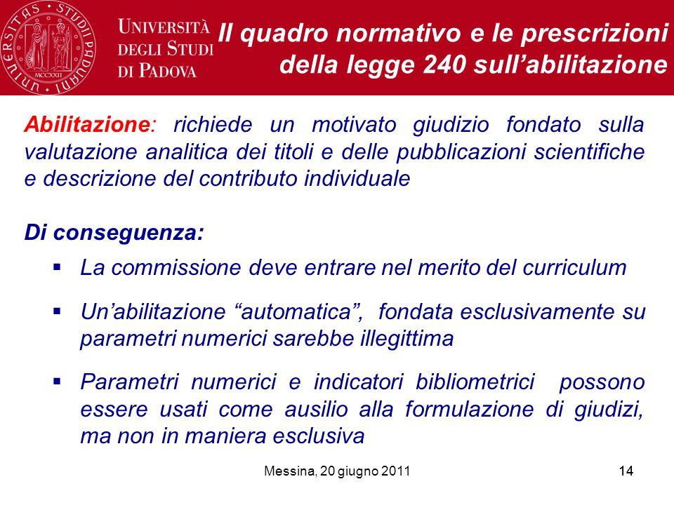 Messina, 20 giugno 201114 Il quadro normativo e le prescrizioni della legge 240 sullabilitazione Abilitazione: richiede un motivato giudizio fondato s