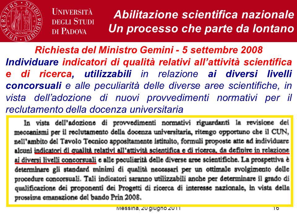 Messina, 20 giugno 201116 Abilitazione scientifica nazionale Un processo che parte da lontano Richiesta del Ministro Gemini - 5 settembre 2008 Individ
